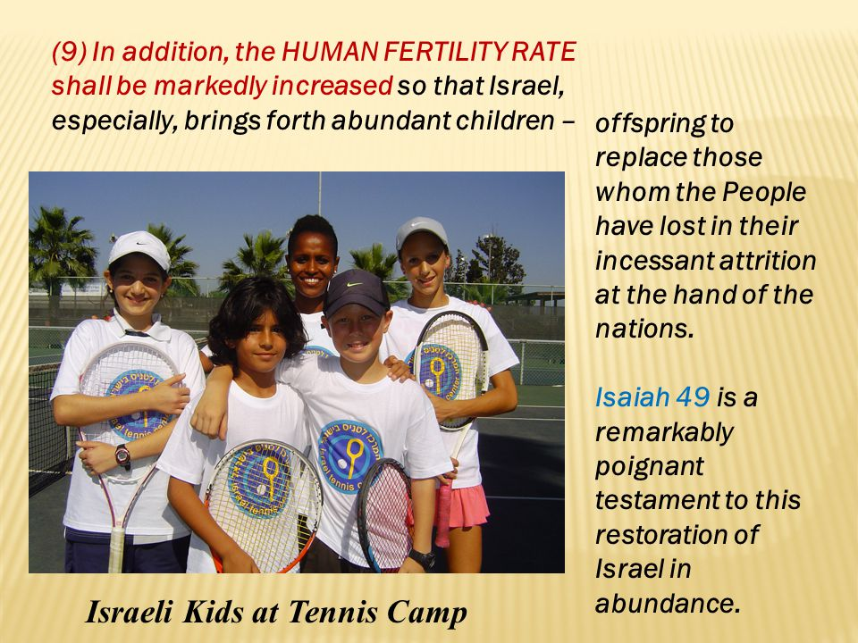 (9) In addition, the HUMAN FERTILITY RATE shall be markedly increased so that Israel, especially, brings forth abundant children –
