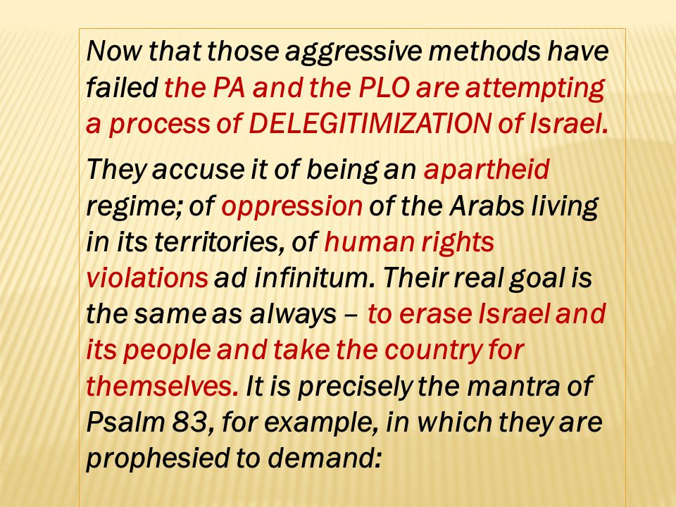 Now that those aggressive methods have failed the PA and the PLO are attempting a process of DELEGITIMIZATION of Israel.