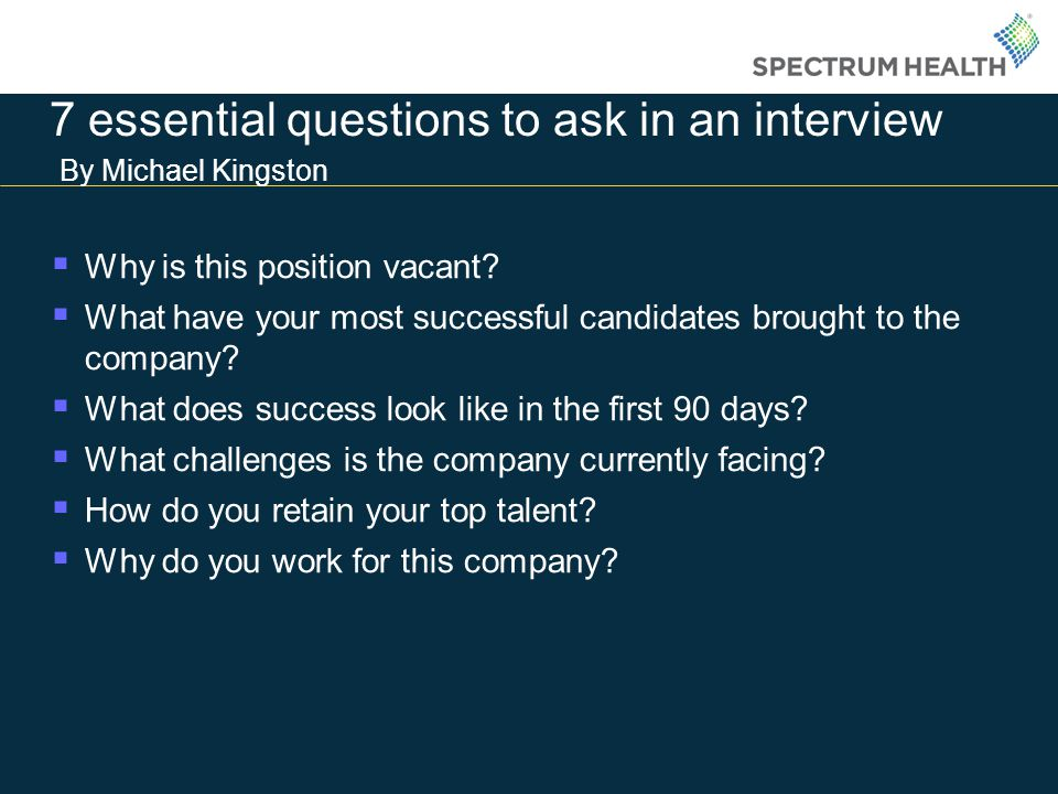 7 essential questions to ask in an interview By Michael Kingston
