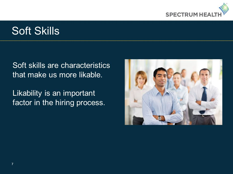 Soft Skills Soft skills are characteristics that make us more likable.