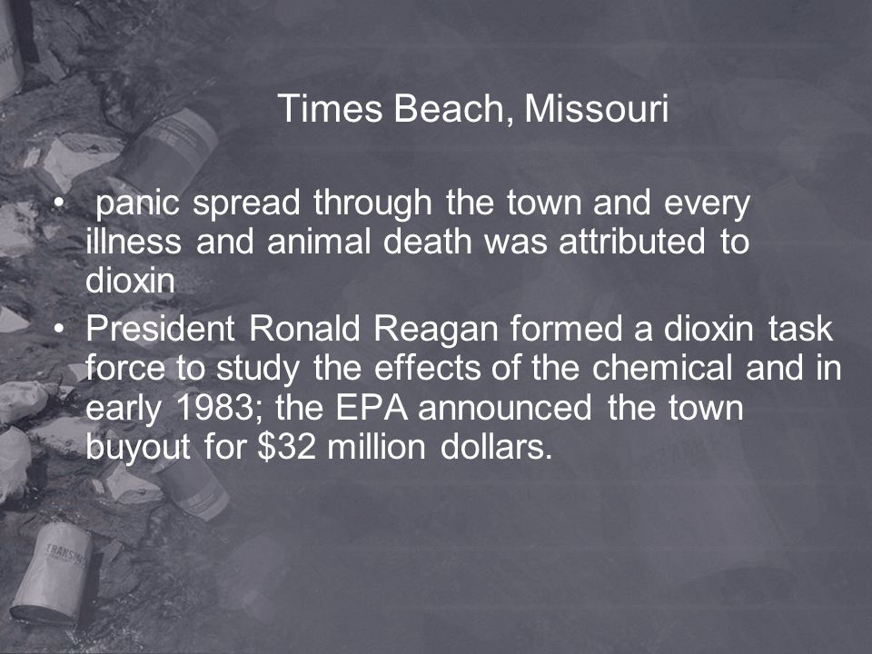 Times Beach, Missouri panic spread through the town and every illness and animal death was attributed to dioxin.