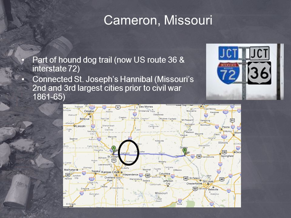 Cameron, Missouri Part of hound dog trail (now US route 36 & interstate 72)
