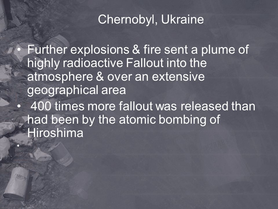 Chernobyl, Ukraine Further explosions & fire sent a plume of highly radioactive Fallout into the atmosphere & over an extensive geographical area.