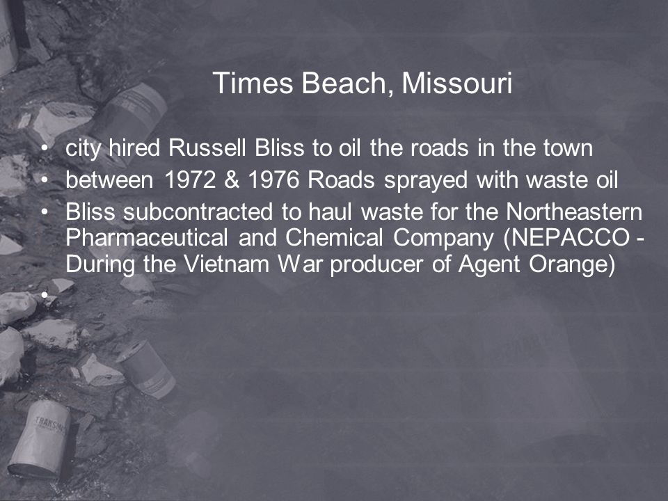 Times Beach, Missouri city hired Russell Bliss to oil the roads in the town. between 1972 & 1976 Roads sprayed with waste oil.