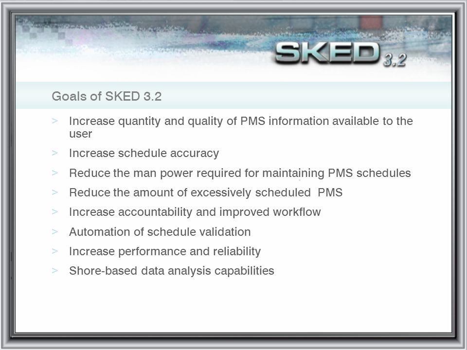 Goals of SKED 3.2 Increase quantity and quality of PMS information available to the user. Increase schedule accuracy.