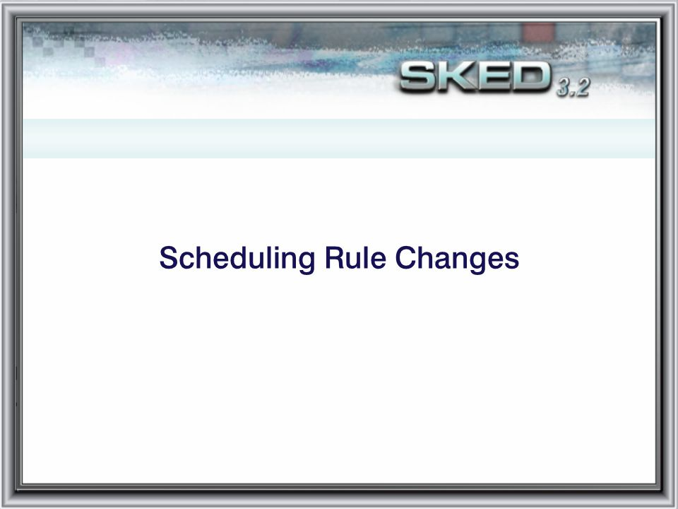Scheduling Rule Changes