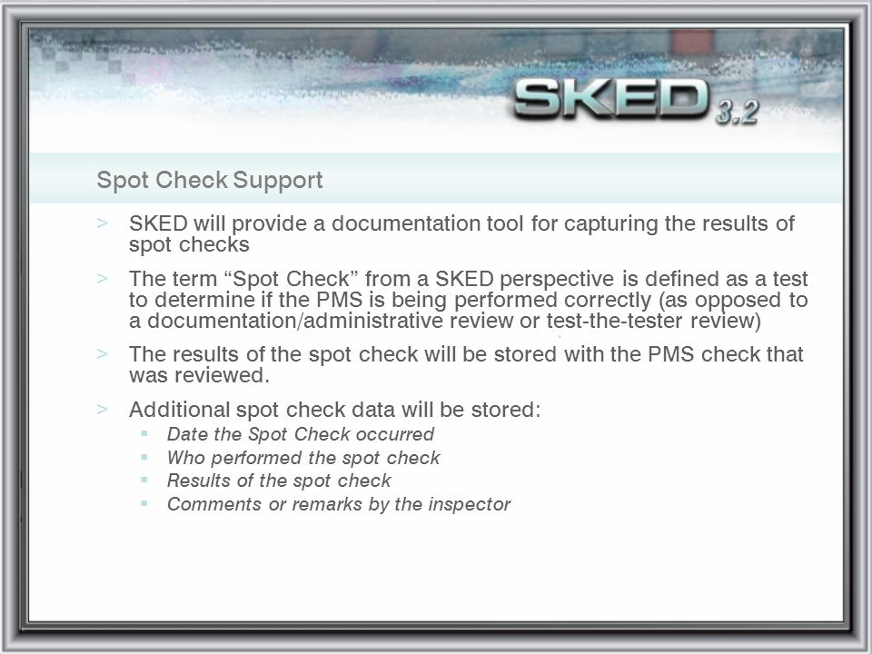 Spot Check Support SKED will provide a documentation tool for capturing the results of spot checks.