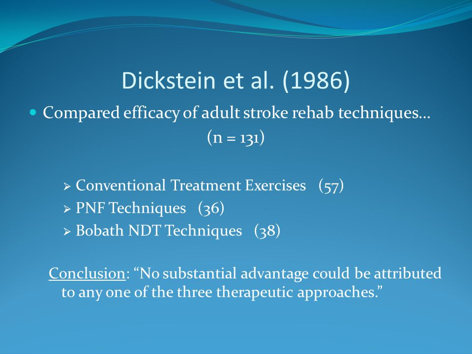 Dickstein et al. (1986) Compared efficacy of adult stroke rehab techniques… (n = 131) Conventional Treatment Exercises (57)