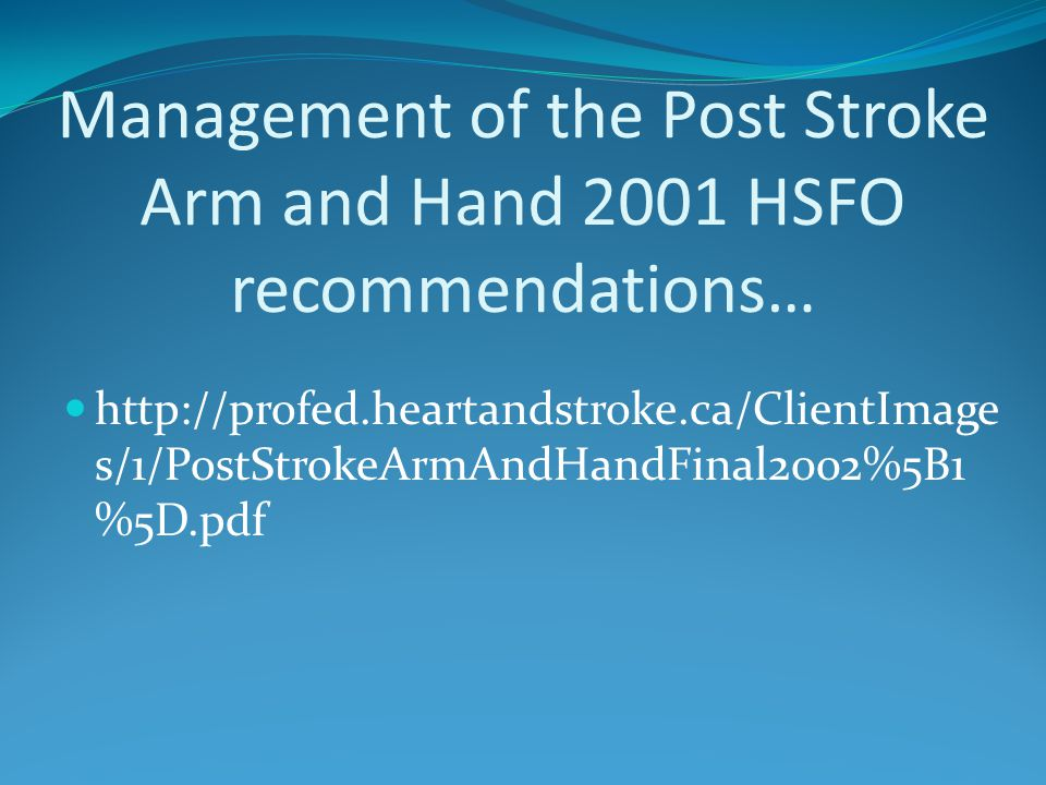 Management of the Post Stroke Arm and Hand 2001 HSFO recommendations…