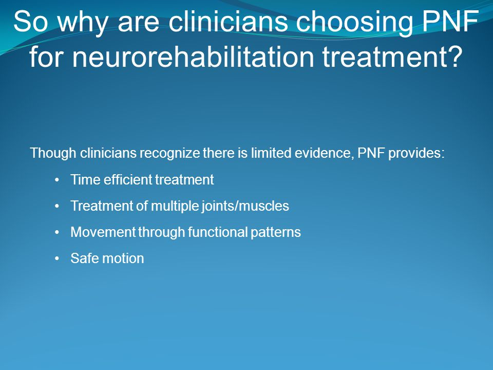 So why are clinicians choosing PNF for neurorehabilitation treatment