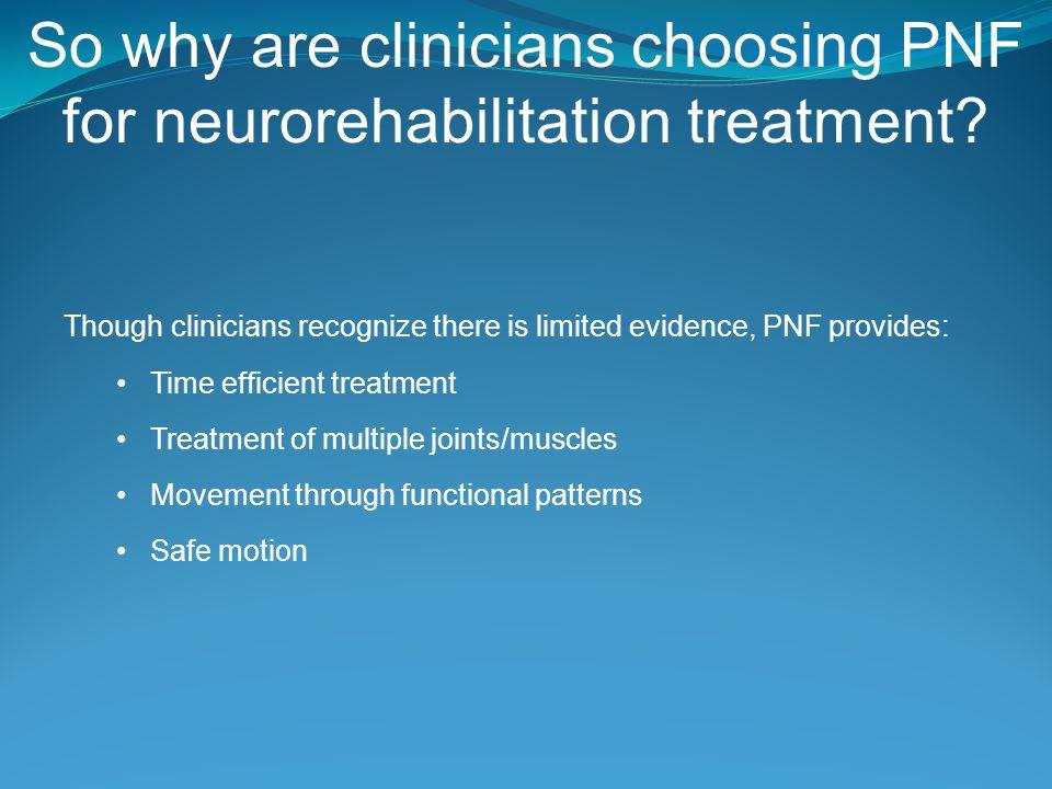 So why are clinicians choosing PNF for neurorehabilitation treatment