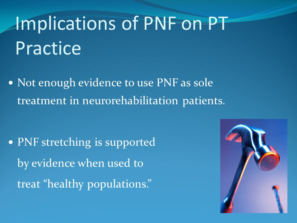 Implications of PNF on PT Practice