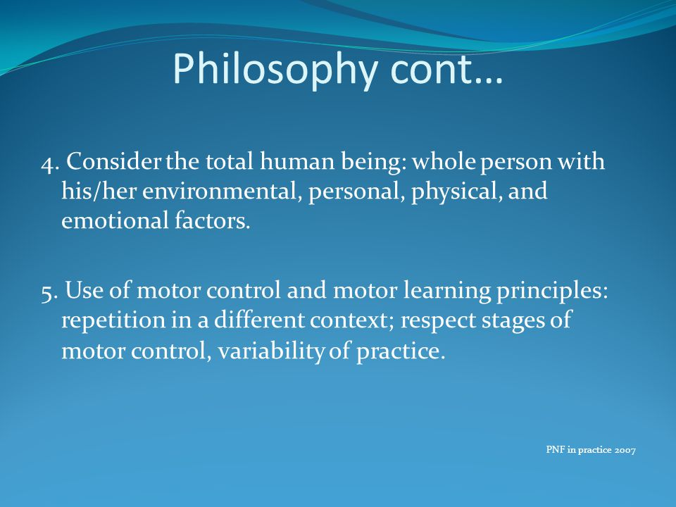 Philosophy cont… 4. Consider the total human being: whole person with his/her environmental, personal, physical, and emotional factors.