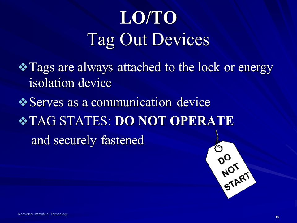 LO/TO Tag Out Devices Tags are always attached to the lock or energy isolation device. Serves as a communication device.