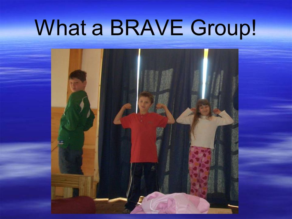 What a BRAVE Group!