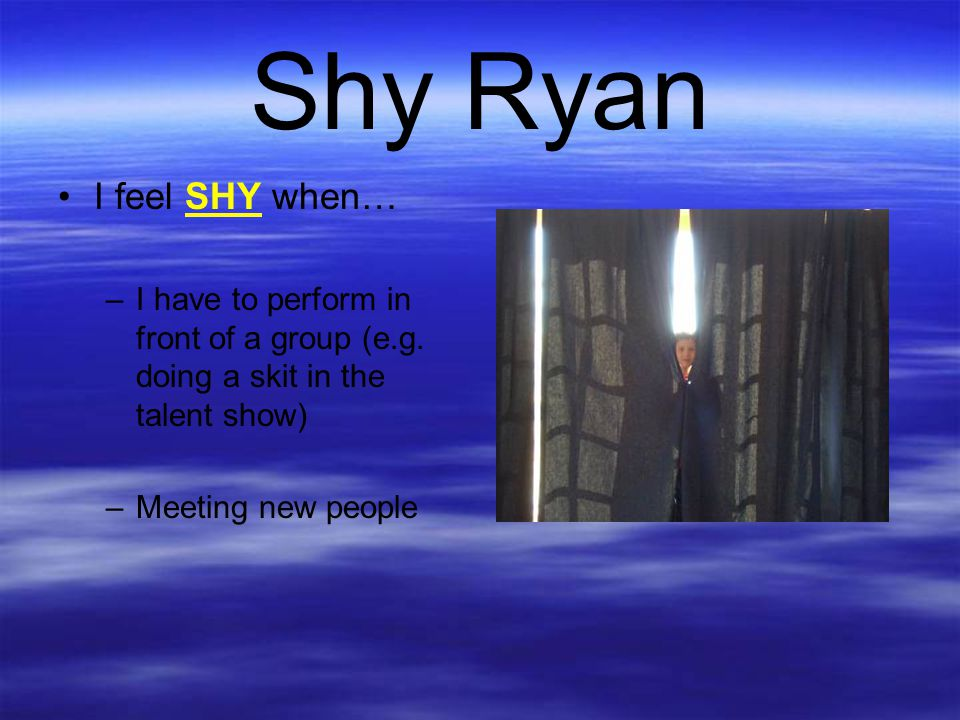Shy Ryan I feel SHY when…