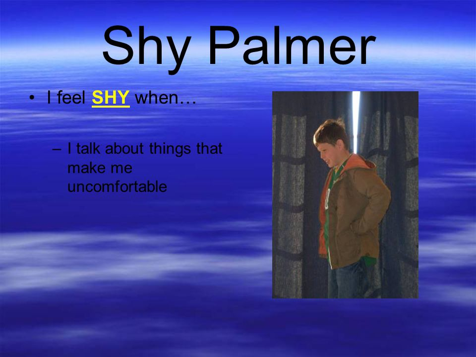 Shy Palmer I feel SHY when…