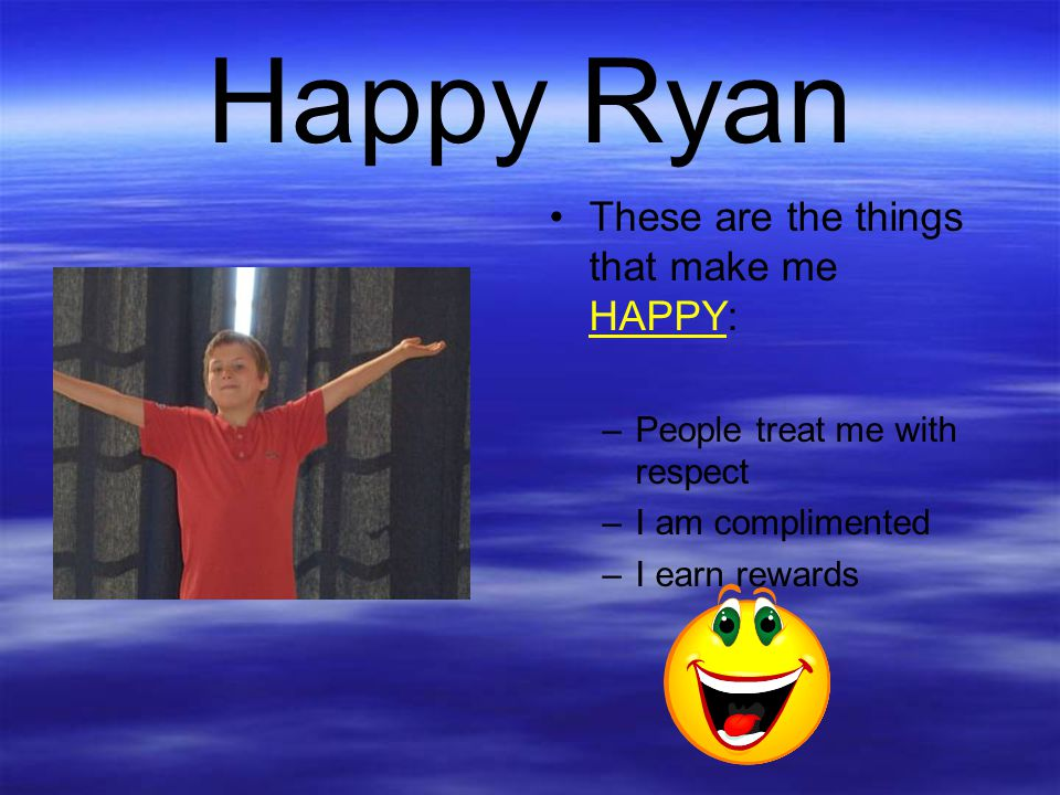 Happy Ryan These are the things that make me HAPPY: