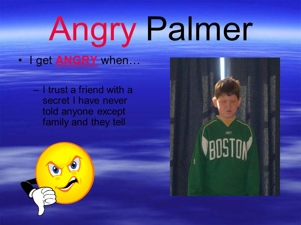 Angry Palmer I get ANGRY when…