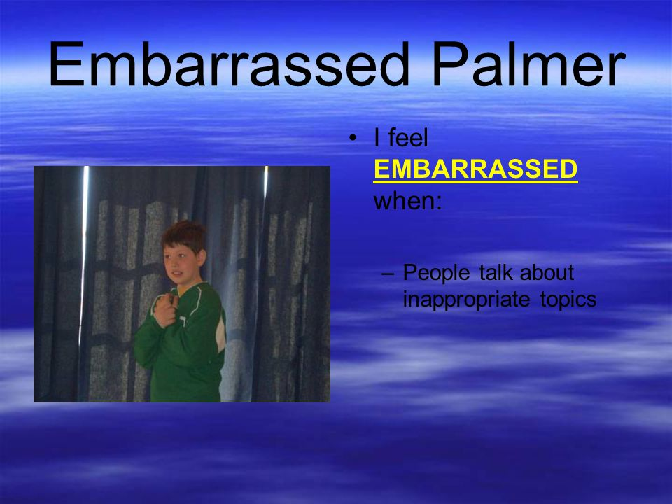 Embarrassed Palmer I feel EMBARRASSED when: