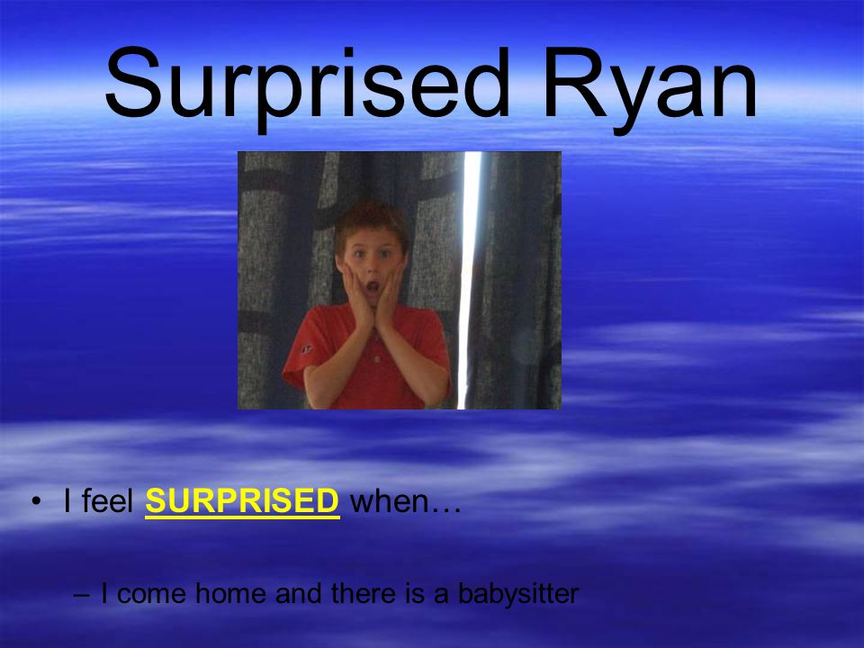 Surprised Ryan I feel SURPRISED when…