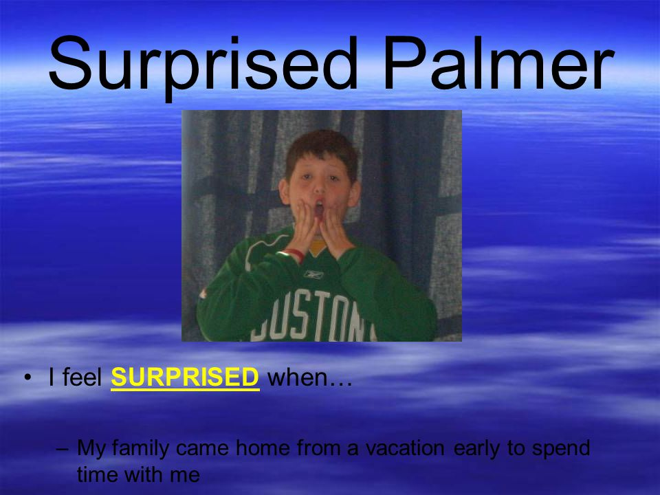 Surprised Palmer I feel SURPRISED when…