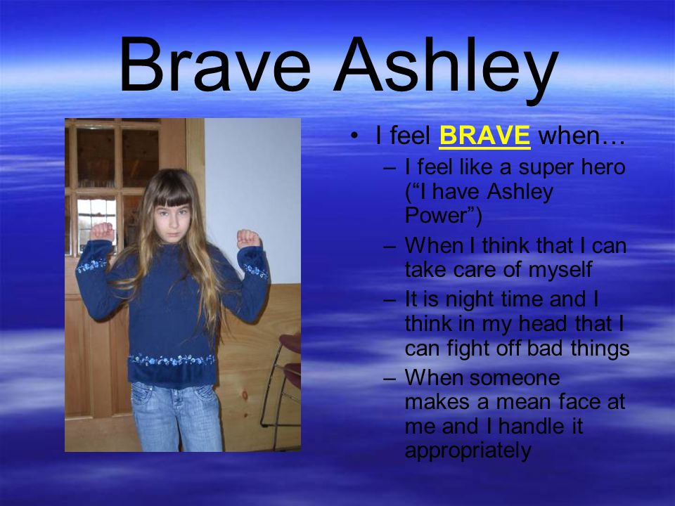 Brave Ashley I feel BRAVE when…