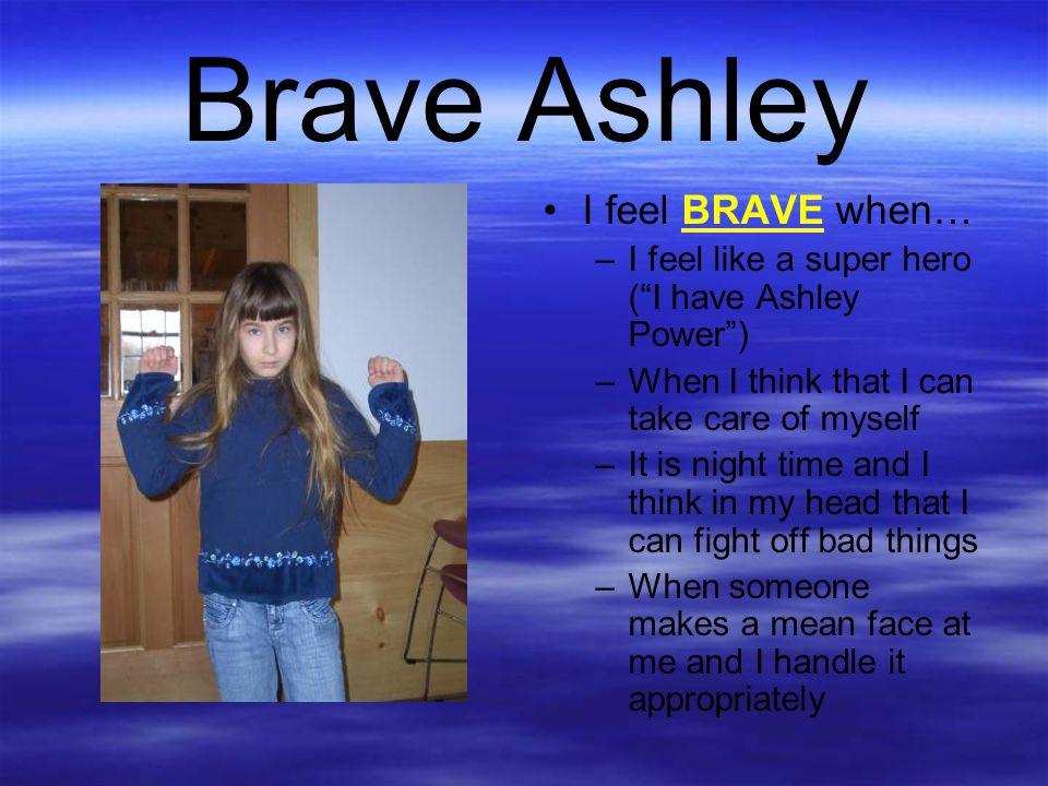 Brave Ashley I feel BRAVE when…
