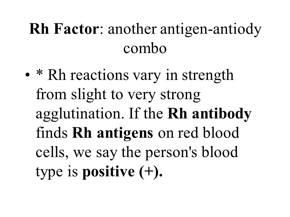 Rh Factor: another antigen-antiody combo
