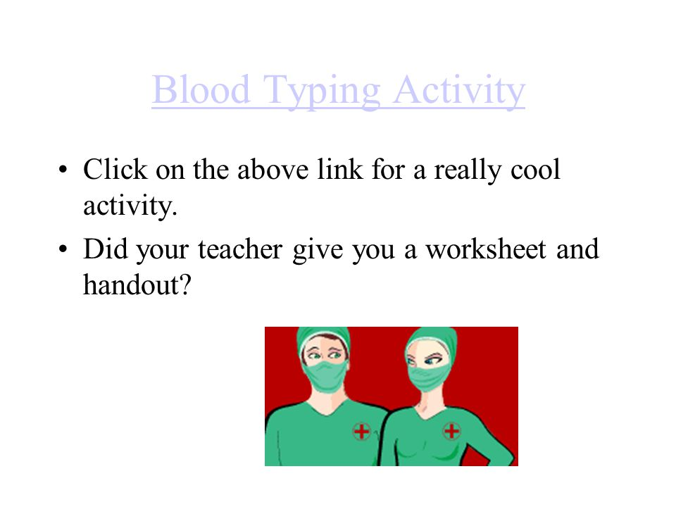 Blood Typing Activity Click on the above link for a really cool activity.