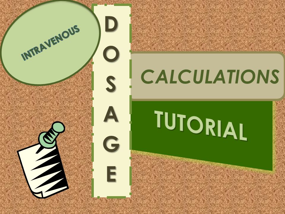 INTRAVENOUS DOSAGE CALCULATIONS TUTORIAL