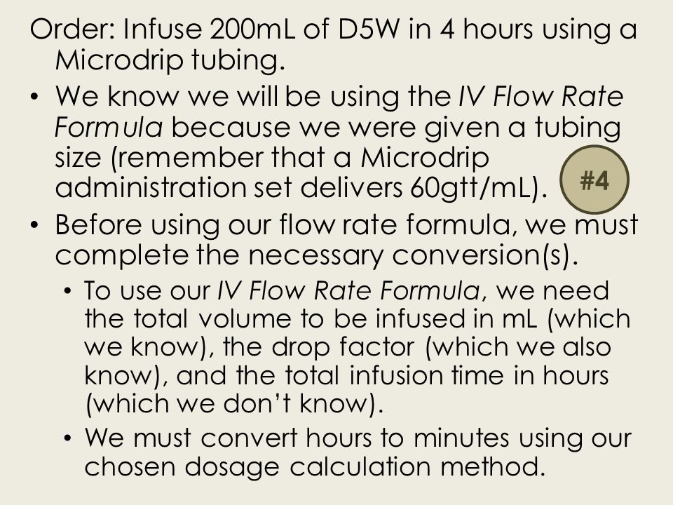 Order: Infuse 200mL of D5W in 4 hours using a Microdrip tubing.