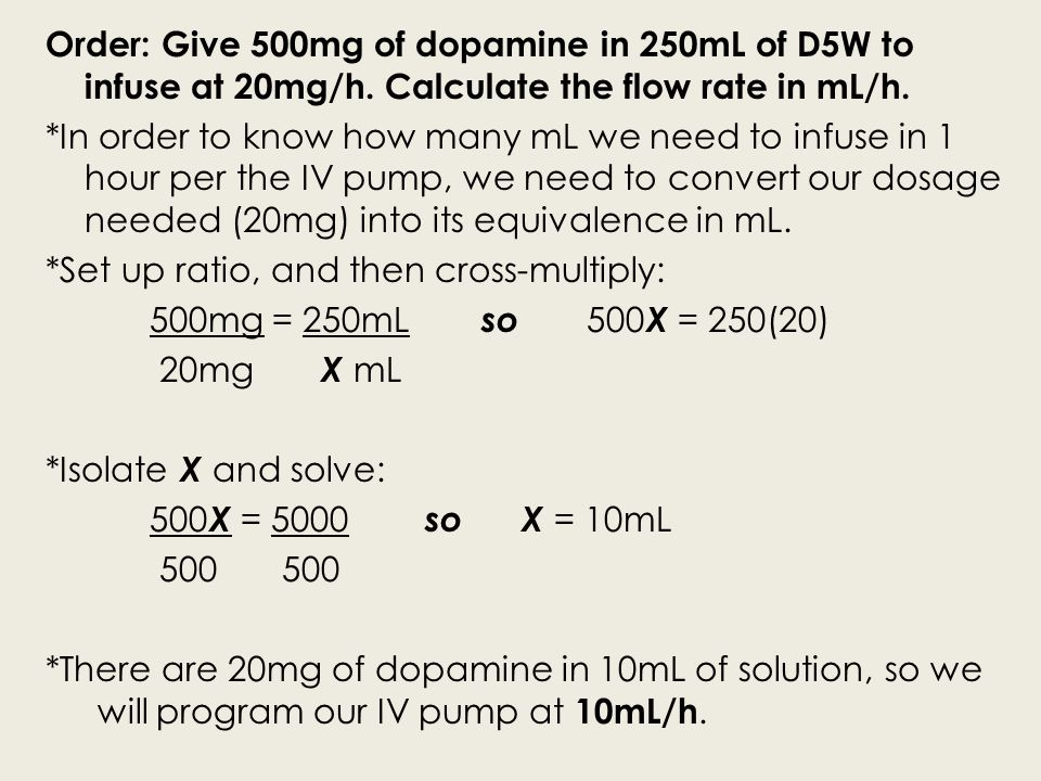 Order: Give 500mg of dopamine in 250mL of D5W to infuse at 20mg/h