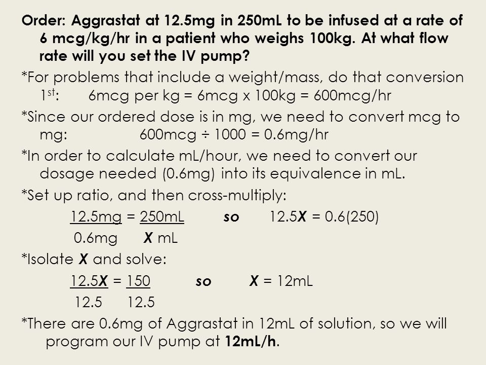Order: Aggrastat at 12.5mg in 250mL to be infused at a rate of 6 mcg/kg/hr in a patient who weighs 100kg.