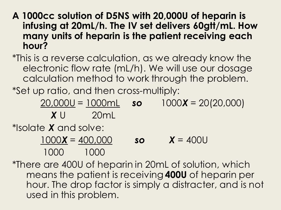 A 1000cc solution of D5NS with 20,000U of heparin is infusing at 20mL/h.