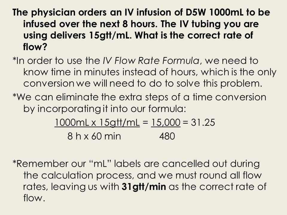 The physician orders an IV infusion of D5W 1000mL to be infused over the next 8 hours.