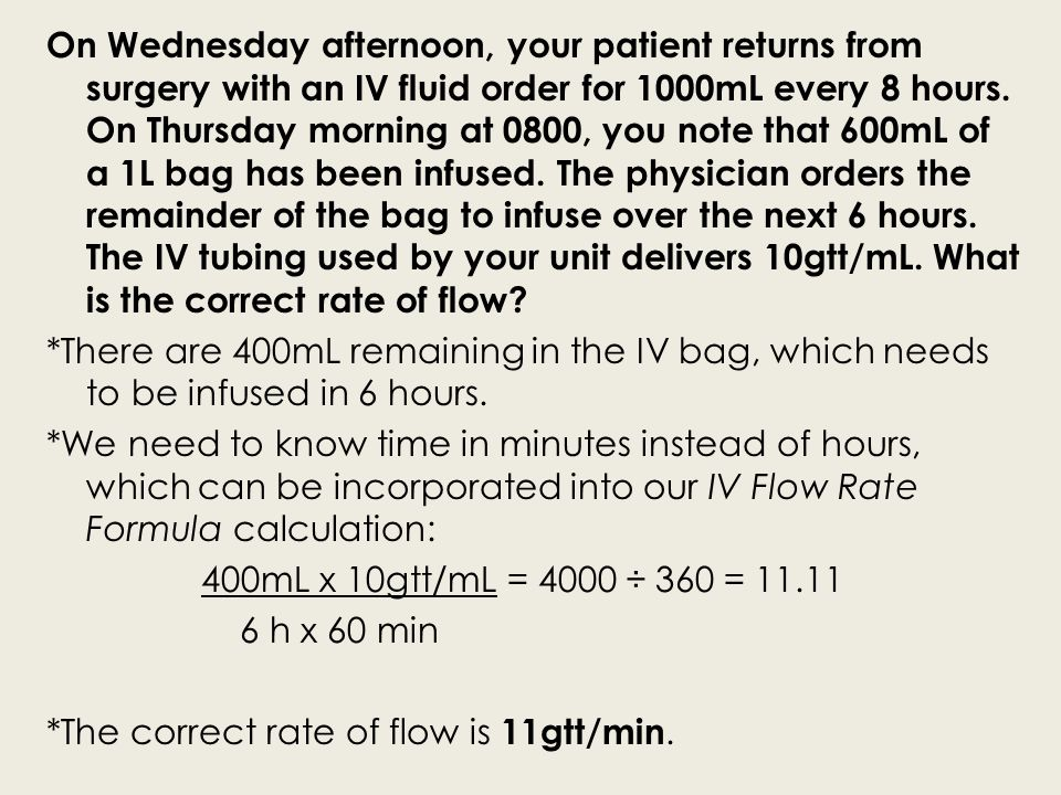 On Wednesday afternoon, your patient returns from surgery with an IV fluid order for 1000mL every 8 hours.