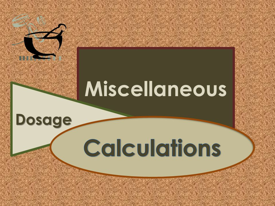 Miscellaneous Dosage Calculations