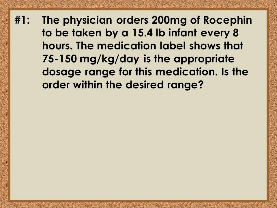 #1:. The physician orders 200mg of Rocephin. to be taken by a 15