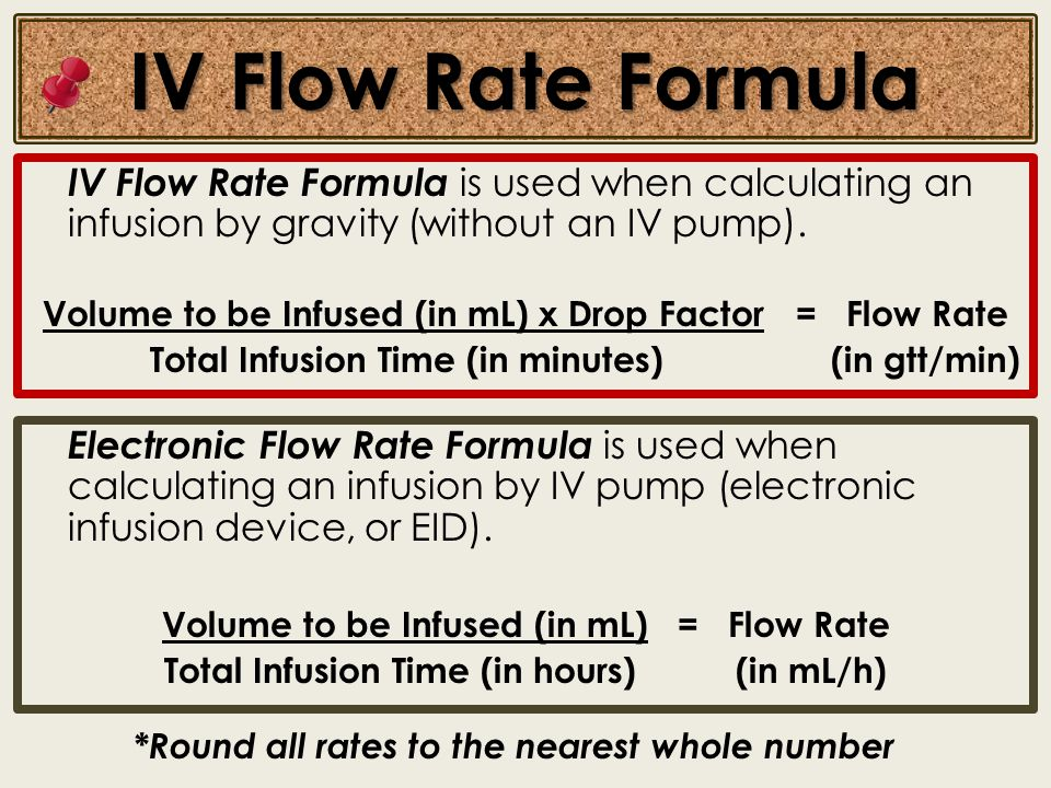 IV Flow Rate Formula IV Flow Rate Formula is used when calculating an infusion by gravity (without an IV pump).