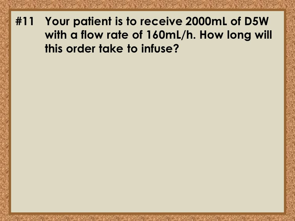 #11. Your patient is to receive 2000mL of D5W