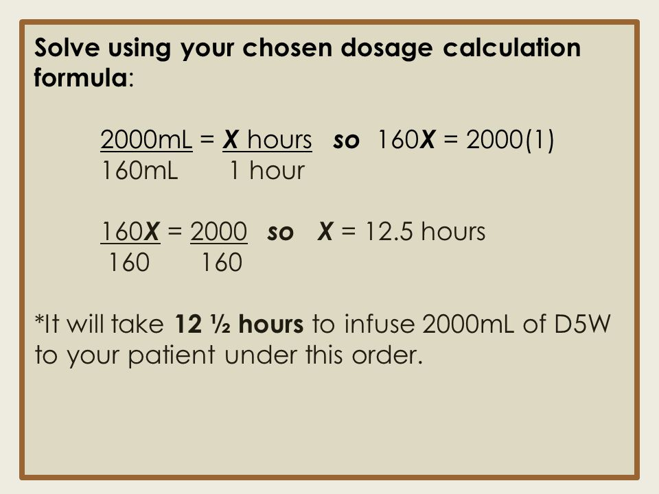 Solve using your chosen dosage calculation formula: