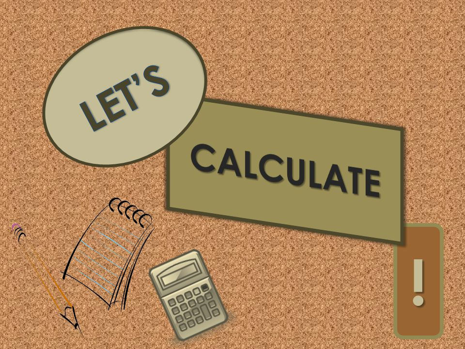 LET'S CALCULATE !