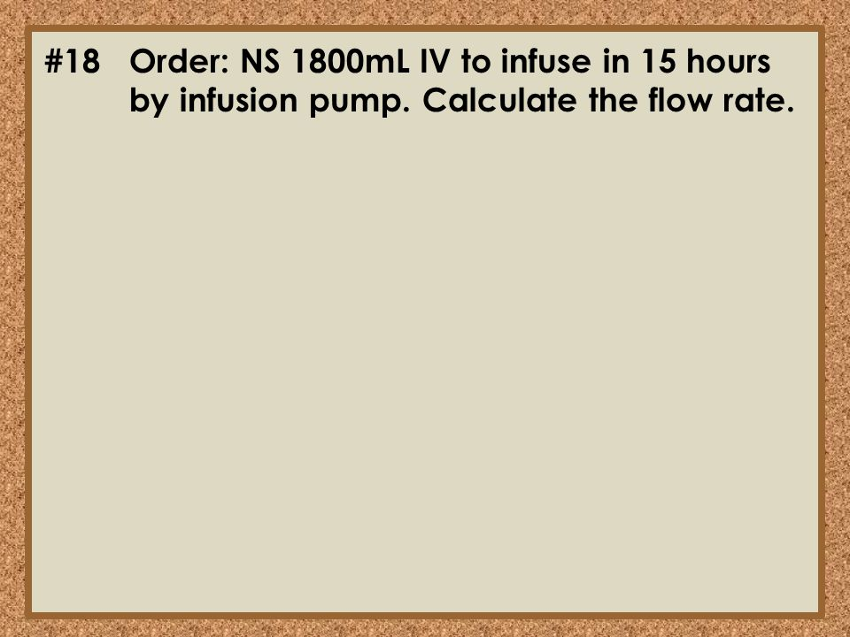 #18. Order: NS 1800mL IV to infuse in 15 hours. by infusion pump