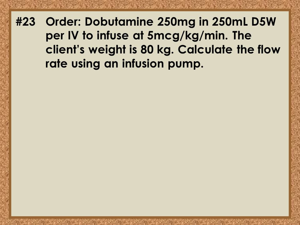 #23. Order: Dobutamine 250mg in 250mL D5W