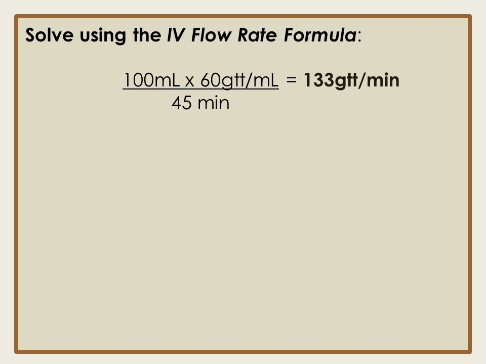 Solve using the IV Flow Rate Formula: