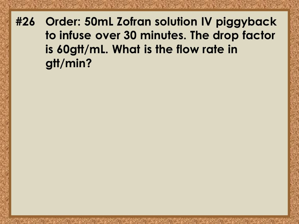 #26. Order: 50mL Zofran solution IV piggyback