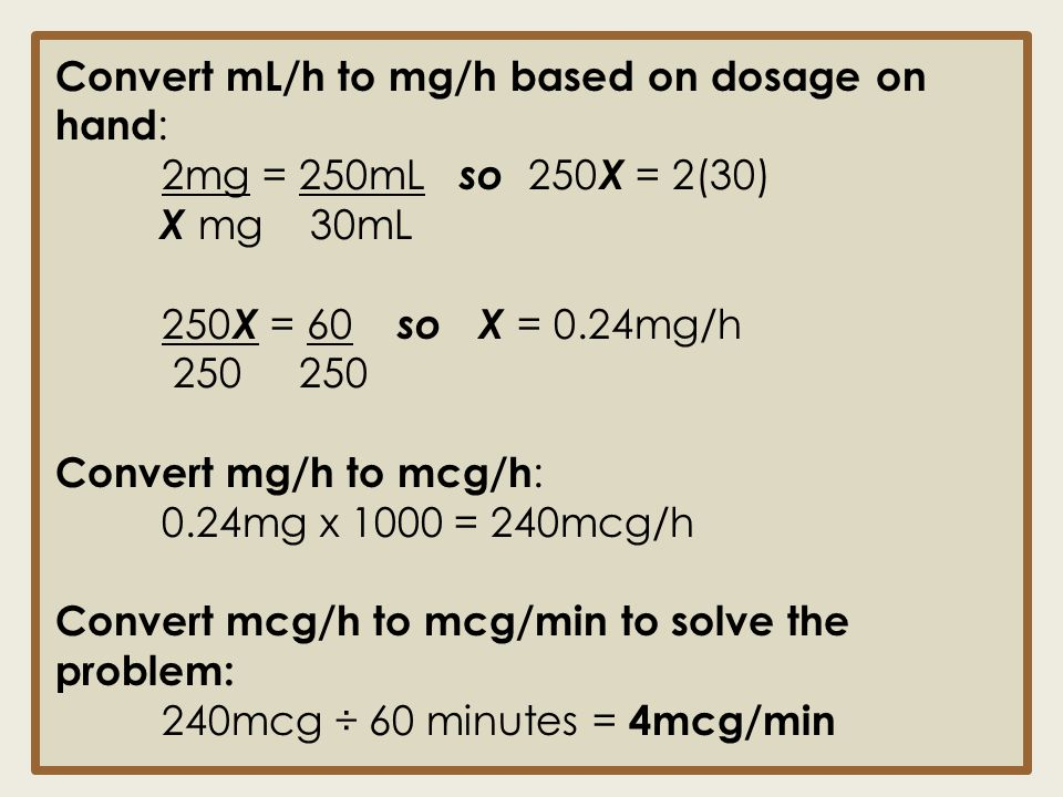 Convert mL/h to mg/h based on dosage on hand: