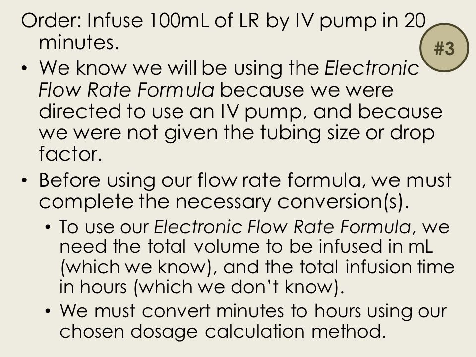 Order: Infuse 100mL of LR by IV pump in 20 minutes.