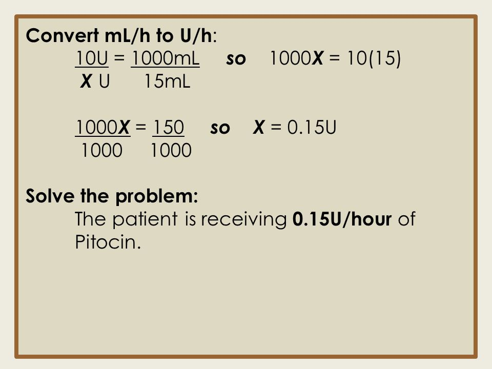 Convert mL/h to U/h: 10U = 1000mL so 1000X = 10(15) X U 15mL. 1000X = 150 so X = 0.15U.